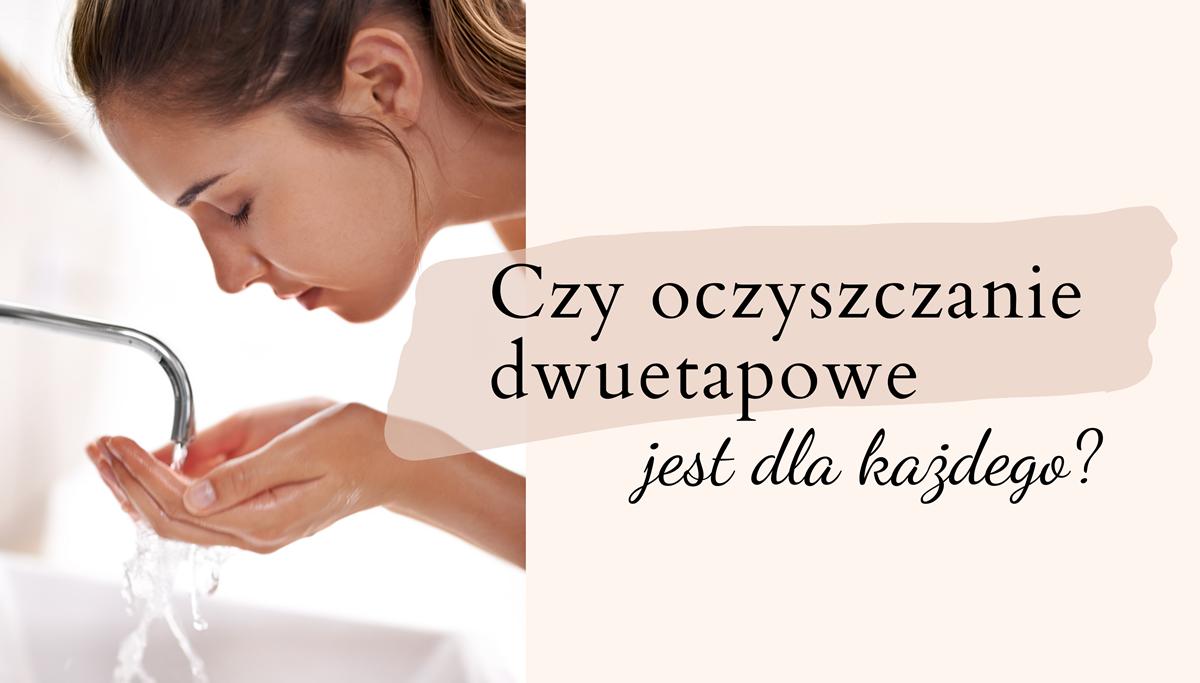 Dwuetapowe oczyszczanie skóry - czy jest konieczne? Blog kosmetyczny - Kate Nate