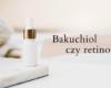 Bakuchiol - czy jest tak skuteczny jak retinol? Kate Nate - specjalistyczny blog kosmetyczny
