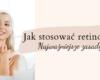 Jak stosować retinol? Najważniejsze zasady! Kate Nate - specjalistyczny blog kosmetyczny
